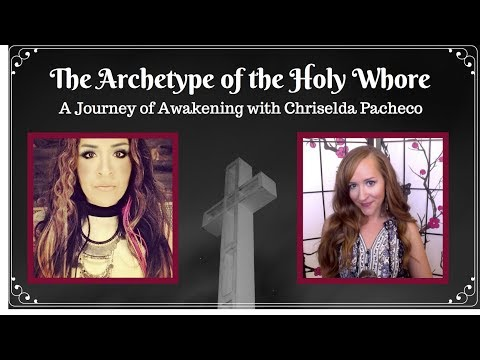 The Archetype of the Holy Whore: A Journey of Awakening with Chriselda Pacheco & Heather