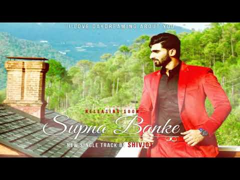 Supna Banke -Sivjot | NEW ROMANTIC/SAD SONG 2017 | must listen |