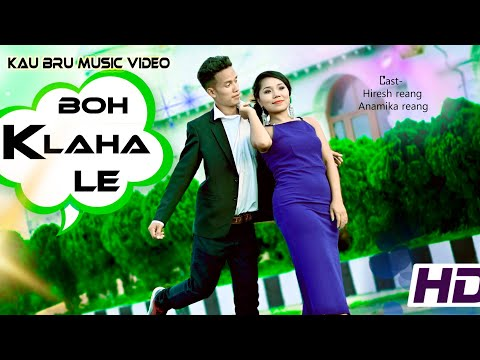 Boh Klaha Le || Official Kau Bru Music Video || Hiresh & Anamika Reang || Full HD
