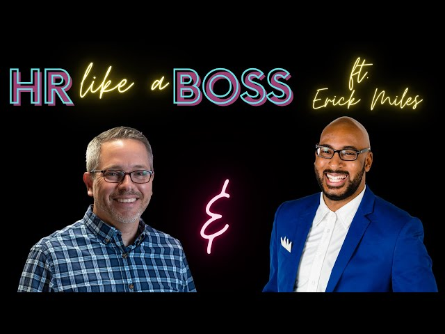 HR Like a Boss with Erick Miles