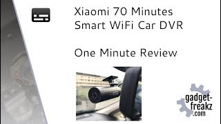 Xiaomi 70 Minutes Smart WiFi Car DVR one minute review