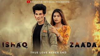 Ishaqzaada | True Love Never End | Part 2|  Ft. Manazir Official