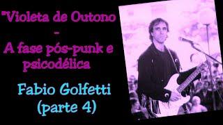 "Fabio Golfetti (guitarrista) - Episódio #4 ""Violeta de Outono - A fase pós-punk e psicodélica"""