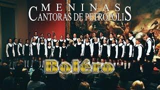 Boléro - Meninas Cantoras de Petrópolis