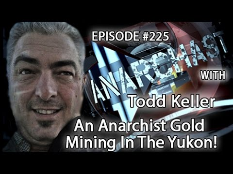 Anarchast Ep. 225 Todd Keller: An Anarchist Gold Mining In The Yukon!