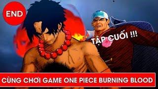 Ace hi sinh 1 lần nữa - Cùng chơi One piece Burning Blood tập cuối