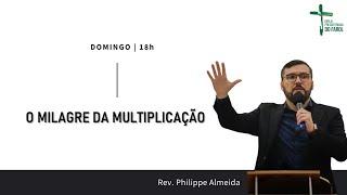 Culto Noite - Domingo 26/09/21 - O Milagre da Multiplicação - Rev. Philippe Almeida