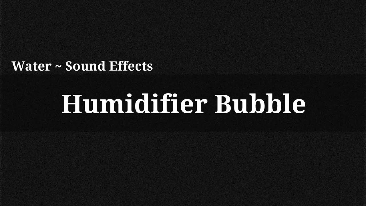 Humidifier Bubble / Sound Effect   #666666