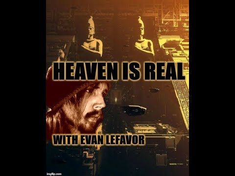 The Truth about Heaven - Heaven Is Real - Evan Lefavor Explains It All