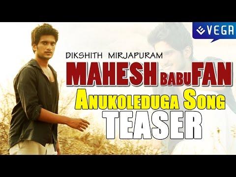 Mahesh Babu Fan : Anukoleduga Song Teaser :  Directed By Dikshith Mirjapuram