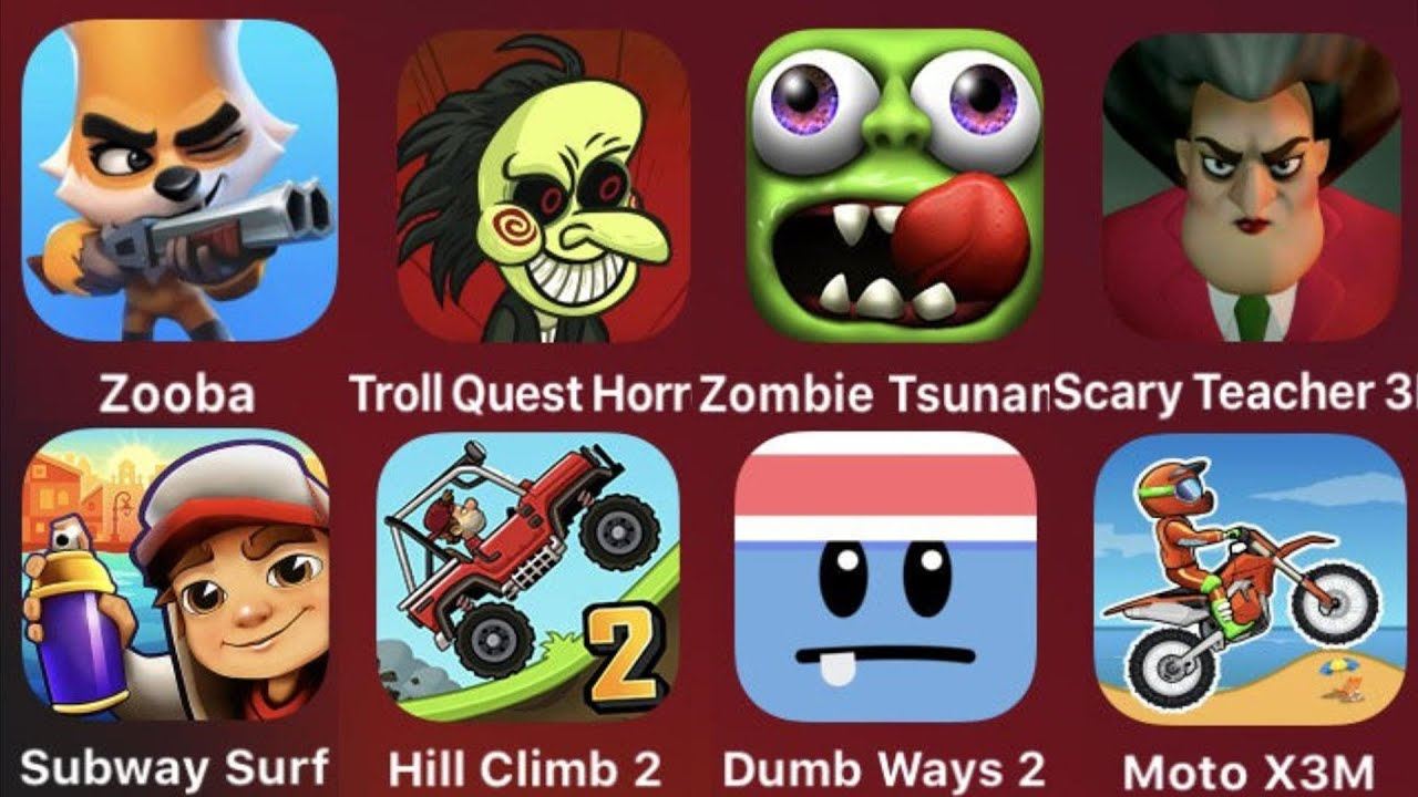 Zooba,Troll Quest Horror,Zombie Tsunami,Scary Teacher 3D,Subway Surfer,Hill Climb 2,Dumb Ways 2