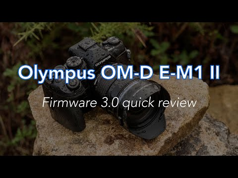 Olympus OM-D E-M1 II - Firmware 3.0 Quick Review