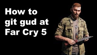 How to git gud at Far Cry 5