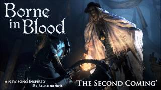 "Borne in Blood ""The Second Coming"" (Original song inspired by Bloodborne)"