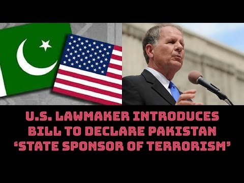U.S. LAWMAKER INTRODUCES BILL TO DECLARE PAKISTAN 'STATE SPONSOR OF TERRORISM'