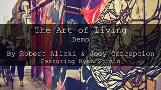 The Art Of Living (Demo) by Robert Alicki & Joey Concepcion (Feat. Ryan Strain)