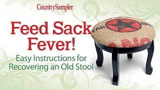 Feed Sack Fever! Easy Instructions For Recovering An Old Stool