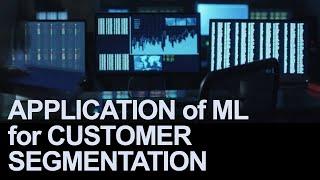 Application of Machine Learning for Customer Segmentation