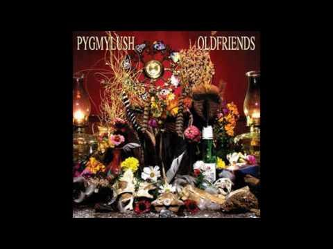 Pygmy Lush - ''Old Friends (2011)'' [Full Album]