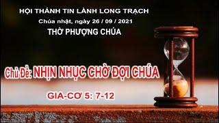 HTTL LONG TRẠCH - Chương trình thờ phượng Chúa - 26/09/2021