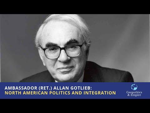 Canadian Ambassador (Ret.) Allan Gotlieb: North American Politics and Integration