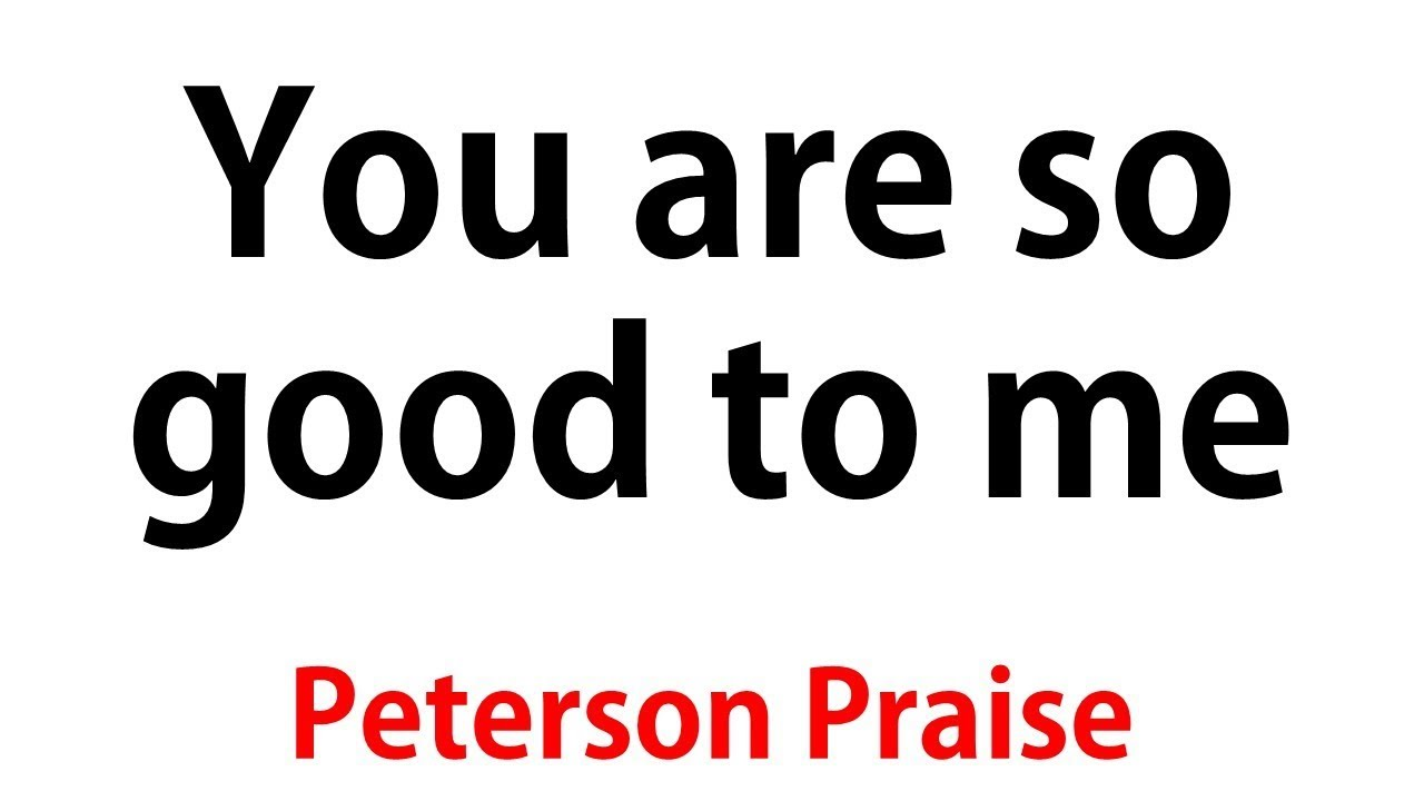 YOU ARE SO GOOD TO ME - Peterson Praise - #PetersonPraise Travis Greene #TravisGreene [@peterson_praise]