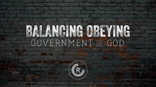 Balancing Obeying Government or God