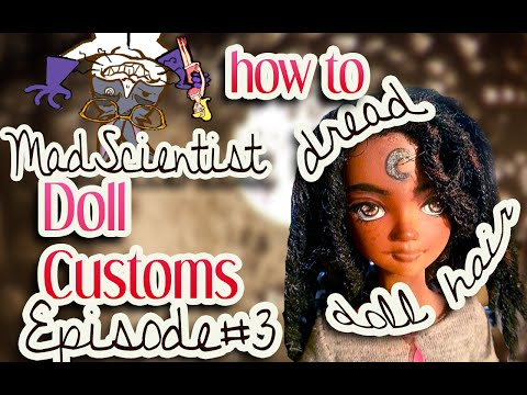 Mad scientist doll customs Episode 3: How to make Dreadlocks/dreads for a doll