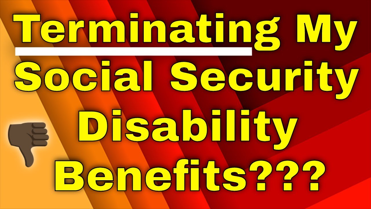 Why Would Social Security Terminate My Disability Benefits?
