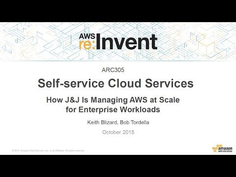 AWS re:Invent 2015 | (ARC305) Self-service Cloud Services: How J&J Is Managing AWS at Scale