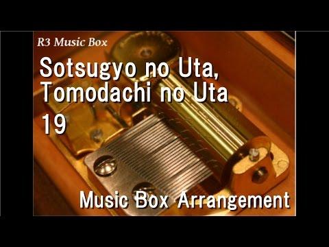 Sotsugyo no Uta, Tomodachi no Uta/19 [Music Box]