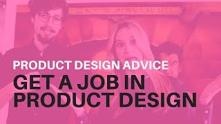 How to Get a Job in Product Design
