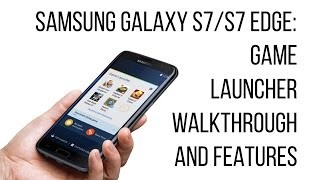 Samsung Galaxy S7 and S7 Edge - Game Launcher walkthrough and features