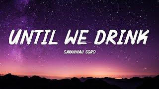 Savannah Sgro - Until We Drink (Lyrics)