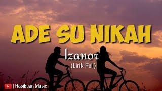 Lirik Lagu Ade Su Nikah - Izanor ( Lirik Full Viral 2019)