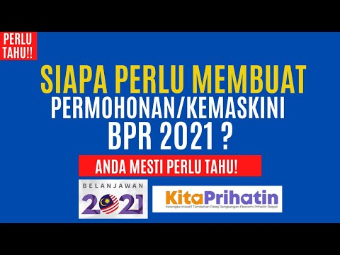 SIAPA PERLU MEMBUAT PERMOHONAN/KEMASKINI BANTUAN PRIHATIN RAKYAT 2021 (BPR 2021)