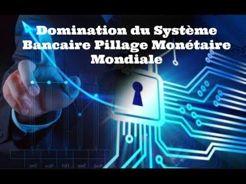 Domination du Système Bancaire Pillage Monétaire Mondiale