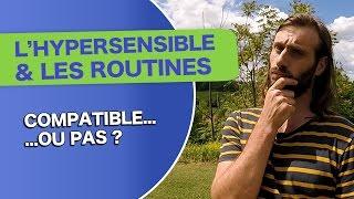 L'HYPERSENSIBLE et les ROUTINES: Compatible ou pas ?