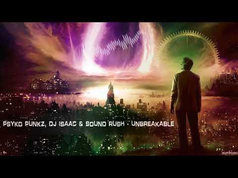 Psyko Punkz, DJ Isaac & Sound Rush - Unbreakable [HQ Edit]
