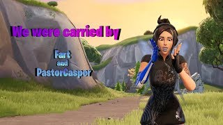 Getting Carried ft. PastorCasper and Fart - Fortnite