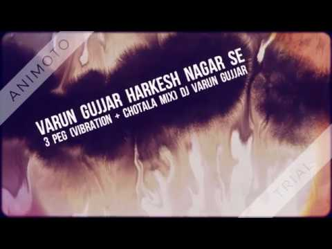 3 Peg (Vibration + Chotala Mix) Dj varun Gujjar harkesh nagar se