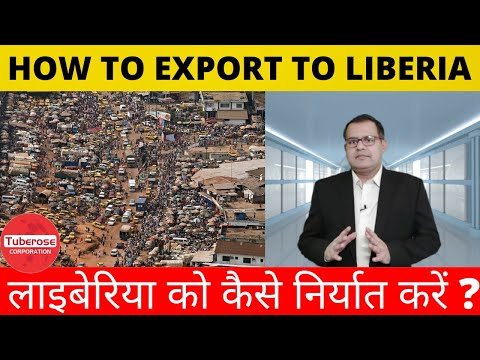 How to Export to Liberia . Tuberose Corporation #Export #Import #Trade #Investment #Africa $India