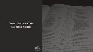 conectados com Cristo - Rev. Flávio Alencar