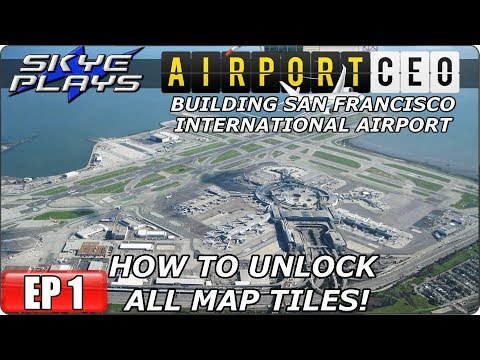 Airport CEO Building San Francisco EP 1 - HOW TO UNLOCK ALL MAP TILES! - Let's Play / Gameplay