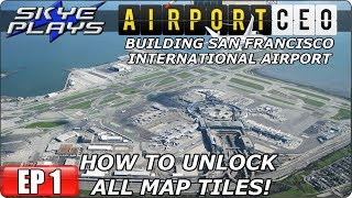 Airport CEO Building San Francisco EP 1 - HOW TO UNLOCK ALL MAP TILES! - Let