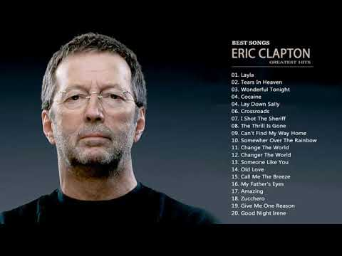 Eric Clapton Greatest Hits Best Of Eric Clapton Full Album New 2017 Youtube