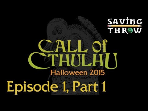 Saving Throw presents Call of Cthulhu, part 1 - Halloween 2015