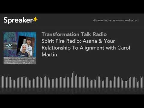 Spirit Fire Radio: Asana & Your Relationship To Alignment with Carol Martin