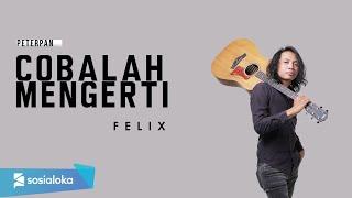 Download FELIX - COBALAH MENGERTI (OFFICIAL MUSIC VIDEO)
