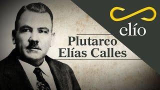 Minibiografía: Plutarco Elías Calles